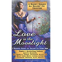 Love in the Moonlight: A Regency Romance All Hallows' Eve Collection: 7 Delightful Regency Romance All Hallows' Eve Stories (Regency Collections) (Volume 6)