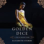 The Golden Dice: A Tale of Ancient Rome, Book 2 | Elisabeth Storrs