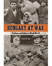 Hungary at War: Civilians and Soldiers in World War II