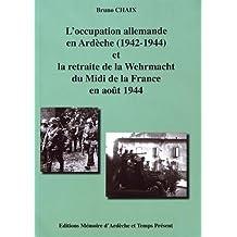 L'occupation allemande en Ardèche (1942-1944) et la retraite de la Wehrmacht du Midi de la France en août 1944