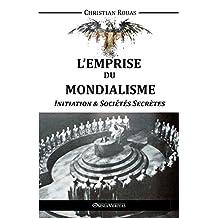 L'Emprise Du Mondialisme: Initiation & Sociétés Secrètes (French Edition)