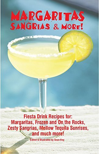 Margaritas Sangrias & More: Fiesta Drink Recipes for: Margaritas, Frozen and on the Rocks, Zesty Sangrias, Mellow Tequilla Sunrises, and Much More! by Sean Hoy (2007-04-13)