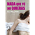 Nada que tú no quieras (Spanish Edition)