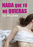 Nada que tú no quieras (Spanish Edition)
