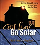 Got Sun? Go Solar: Get Free Renewable Energy to Power Your Grid-Tied Home
