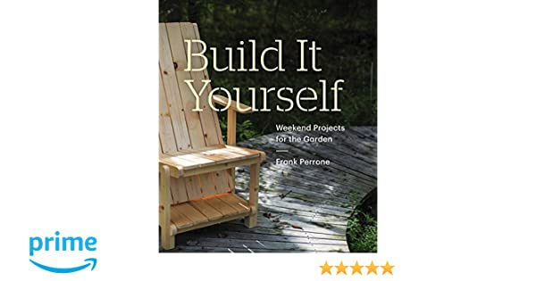 Build it yourself weekend projects for the garden frank perrone build it yourself weekend projects for the garden frank perrone 9781616893385 amazon books solutioingenieria Gallery