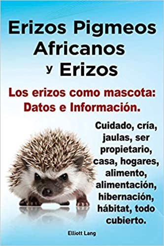 Erizos Pigmeos Africanos y Erizos. Los Erizos Como Mascota: Datos ...