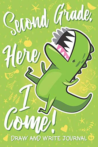- Second Grade Here I Come! Draw and Write Journal: Cute 2nd Grader Gift Dinosaur T Rex Green Notebook Diary & Doodling Sketchbook for Kids Boys & Girls