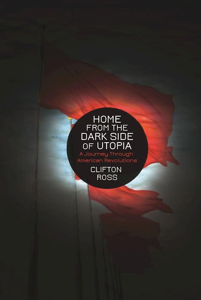 Home from the Dark Side of Utopia: A Journey through American Revolutions PDF