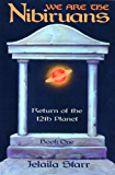 We are the Nibiruans, Return of the 12th Planet, Book One (English Edition)