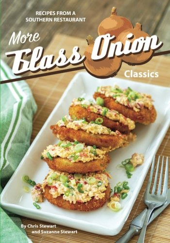 More Glass Onion Classics: Recipes from a Southern Restaurant by Chris Stewart, Suzanne Stewart