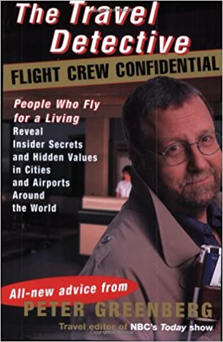 The Travel Detective Flight Crew Confidential: People Who Fly for a Living Reveal Insider Secrets and Hidden Values in Cities and Airports Around the World 9780375759710 Travel & Holiday Guides at amazon