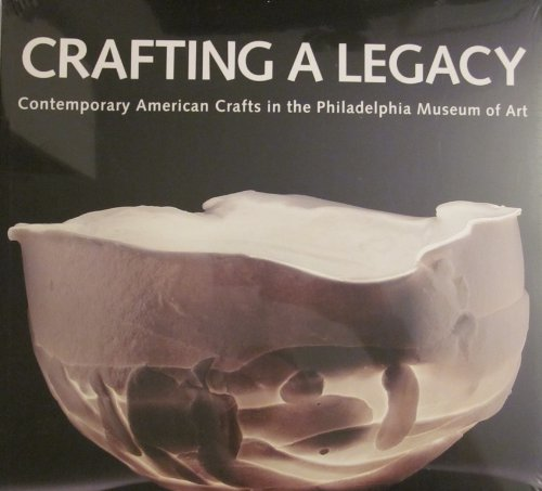 Crafting a Legacy: Contemporary American Crafts in the Philadelphia Museum of -