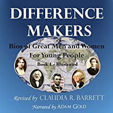 Difference Makers: Bios of Great Men and Women for Young People Audiobook by Claudia Retif Barrett Narrated by Adam Gold