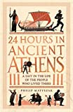 24 Hours in Ancient Athens: A Day in the Lives of the People Who Lived There