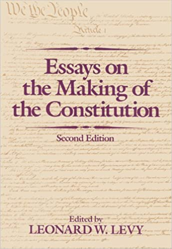 essays on the making of the constitution  leonard w  levy    essays on the making of the constitution nd edition
