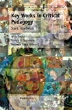 Key Works in Critical Pedagogy, , 9460913954