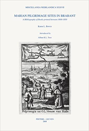 Marian Pilgrimage Sites In Brabant A Bibliography Of Books Printed Between 1600 1850 Miscellanea Neerlandica Paperback December 31 2008