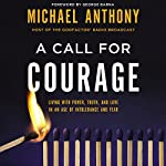 A Call for Courage: Living with Power, Truth, and Love in an Age of Intolerance and Fear | Michael Anthony