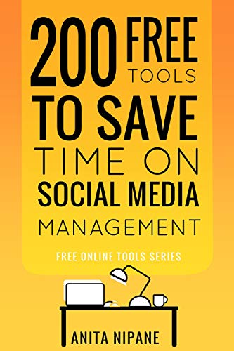 200 Free Tools to Save Time on Social Media Managing: Boost Your Social Media Results & Reduce Your Hours (Free Online Tools Book 2) (English Edition)