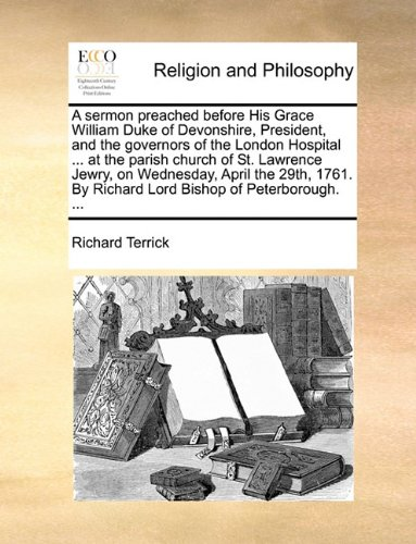 A sermon preached before His Grace William Duke of Devonshire, President, and the governors of the London Hospital ... at the parish church of St. ... By Richard Lord Bishop of Peterborough. ... PDF