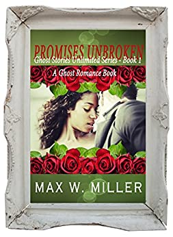 Promises Unbroken (Ghost Stories Unlimited Series Book 1) by [Miller, Max W.]