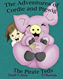 The Adventures of Cordie and Pigwig, the Pirate Teds, Gareth Jones, 1463626363