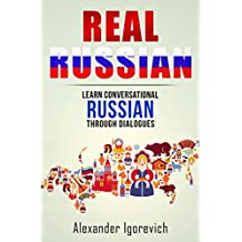 Real Russian: Learn How to Speak Conversational Russian Through Dialogues (Real Language)