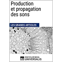 Production et propagation des sons: Les Grands Articles d'Universalis (French Edition)