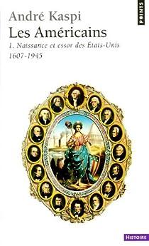 Les Américains, tome 1 : Naissance et essor des Etats-Unis, 1607-1945 par Kaspi