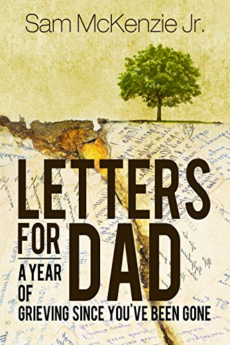 Letters for Dad: A Year of Grieving Since You've Been Gone, A Grief and Loss Book