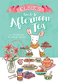 Elsie's Guide to Afternoon Tea by [Maggi, Julie ]