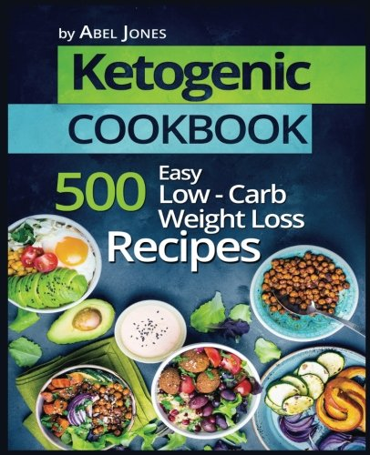 Ketogenic Cookbook: 500 Easy Low-Carb Weight Loss Recipes by Abel Jones