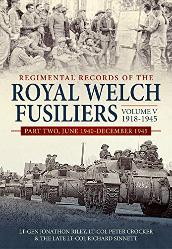 Regimental Records of the Royal Welch Fusiliers Volume V, 1918-1945. Part 2: June 1940-December 1945