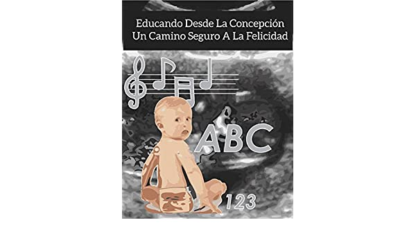 Amazon.com: EDUCAR DESDE LA CONCEPCIÓN UN CAMINO SEGURO A LA FELICIDAD (Spanish Edition) eBook: Zelideh Alejandra López, Jorge Alejandro Meza: Kindle Store