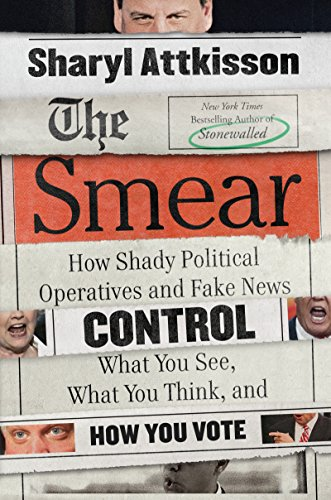 The Smear: How Shady Political Operatives and Fake News Control What You See, What You Think, and How You Vote by [Attkisson, Sharyl]