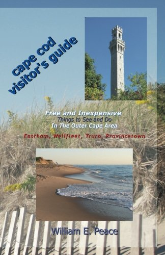 Cape Cod Visitor's Guide: Free and Inexpensive Things To See and Do In The Outer Cape Area: Eastham, Wellfleet, Truro, Provincetown Provincetown Cape Cod