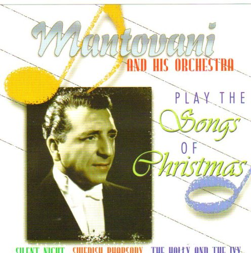 Mantovani and His Orchestra Play the Songs of Christmas: O Come All Ye Faithful, Silent Night, Ding Dong Merrily on High, Sleeping Beauty Waltz, the Holly and the Ivy, Good King Wenceslas, Swedish Rhapsody, Sleeping Beauty Pas De Deux