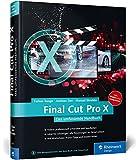Final Cut Pro X: Das umfassende Handbuch zur neuen Version 10.2 – inkl. Motion und Compressor