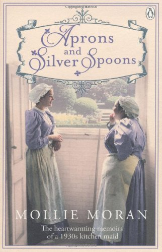 Aprons and Silver Spoons: The Heartwarming Memoirs of a 1930s Kitchen Maid by Moran, Mollie (2013) Paperback