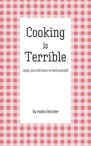 Cooking is Terrible by Misha Fletcher