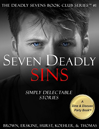 Seven Deadly Sins: Simply Delectable Stories (The Deadly Sevens Book Club Series 1) by Kelly C. Brown