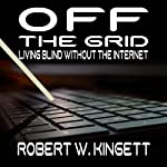 Off the Grid: Living Blind Without the Internet | Robert Kingett