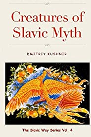 Creatures of Slavic Myth (The Slavic Way Book 4) (English Edition)
