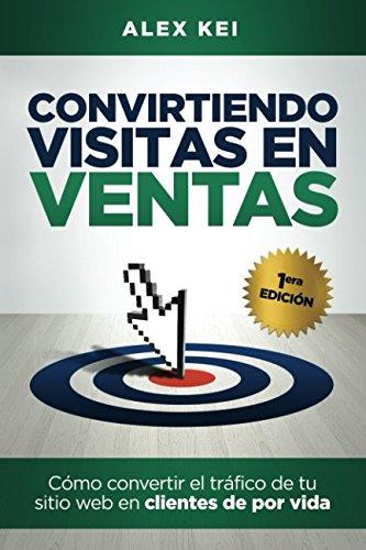 Convirtiendo Visitas en Ventas (Spanish Edition) [Alex K] (Tapa Blanda)