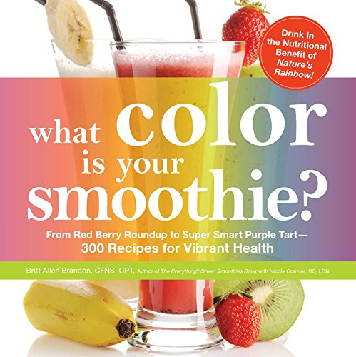 What Color is Your Smoothie?: From Red Berry Roundup to Super Smart Purple Tart--300 Recipes for Vibrant Health (Smoothie Tart)