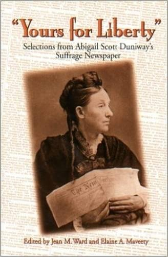 Download Yours for Liberty: Selections from Abigail Scott Duniway's Suffrage Newspaper pdf