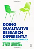 Doing Qualitative Research Differently : A Psychosocial Approach, Hollway, Wendy and Jefferson, Tony, 1446254925