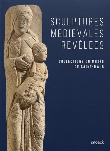 Medieval Sculpture - Sculptures médiévales révélées: Collections du musée de Saint-Maur (French Edition)