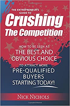 Book Crushing The Competition: How to Be Seen As the Best and Obvious Choice to Attract More Pre-Qualified Buyers
